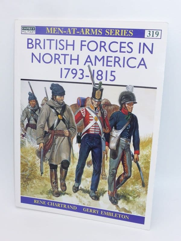 Men-At-Arms - British Forces in North America 1793-1815 Book 319